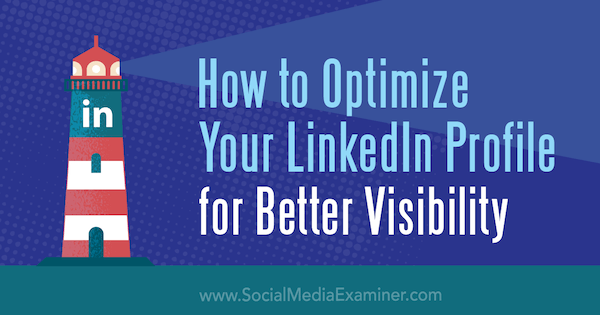 How to Optimize Your LinkedIn Profile for Better Visibility by Nathanial Bibby on Social Media Examiner.