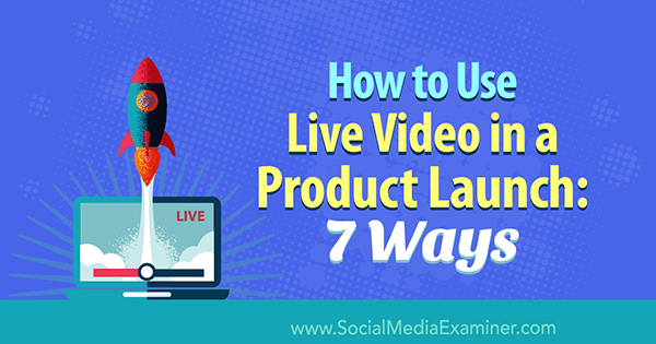 How to Use Live Video in a Product Launch: 7 Ways by Luria Petrucci on Social Media Examiner.