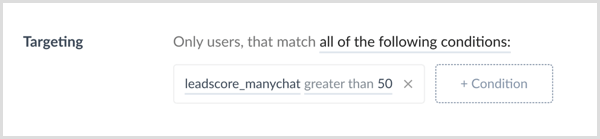 Click the + Condition button and set the conditions for your broadcast in ManyChat.