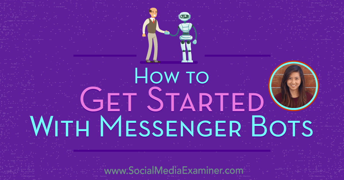 How to Get Started With Messenger Bots featuring insights from Dana Tran on the Social Media Marketing Podcast.