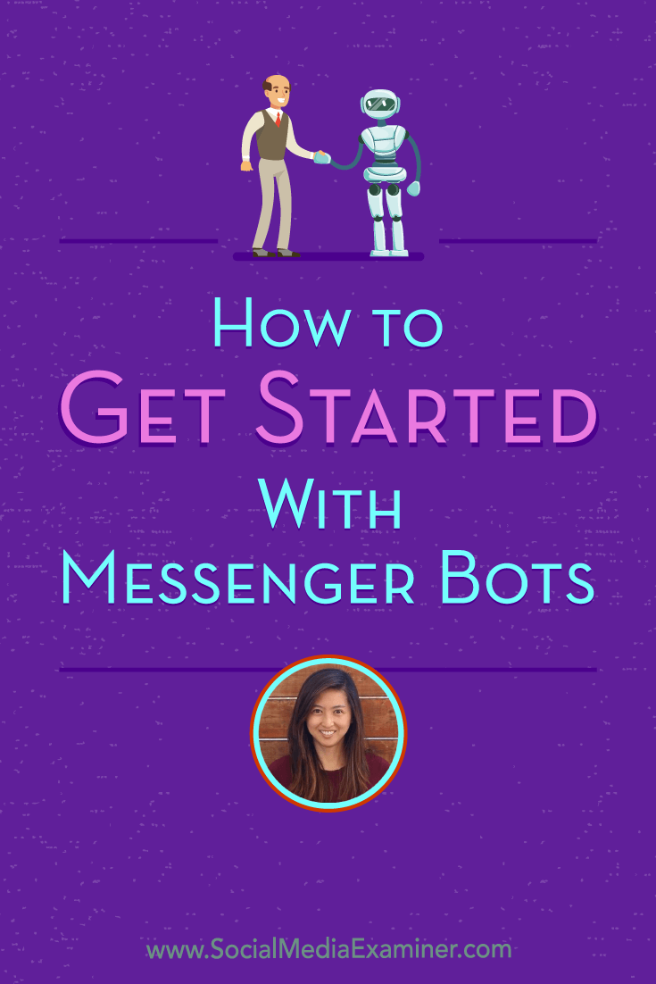 Social Media Marketing Podcast 294. In this episode, Dana Tran explores how to get started with messenger bots.