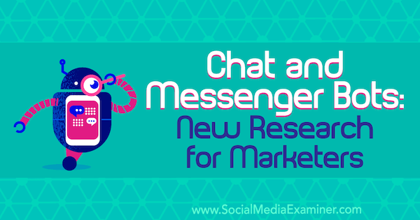 Chat and Messenger Bots: New Research for Marketers by Lisa Clark on Social Media Examiner.