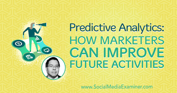 Predictive Analytics: How Marketers Can Improve Future Activities featuring insights from Chris Penn on the Social Media Marketing Podcast.