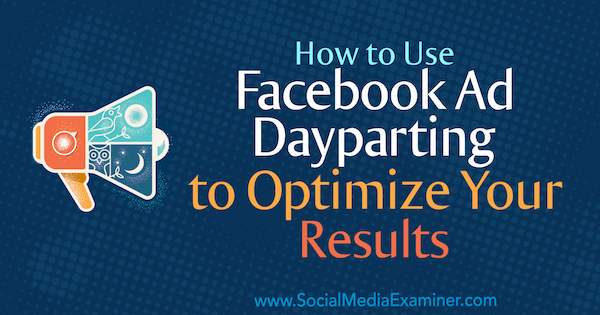 How to Use Facebook Ad Dayparting to Optimize Your Results by Ana Gotter on Social Media Examiner.