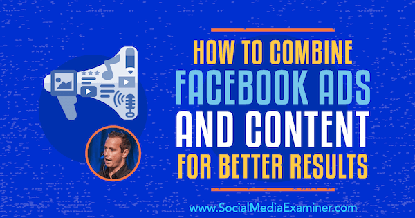How to Combine Facebook Ads and Content for Better Results featuring insights from Keith Krance on the Social Media Marketing Podcast.