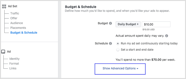 Click Show Advanced Options in the Budget & Schedule section when you set up a Facebook ad.