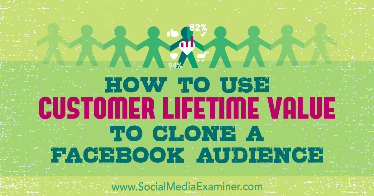 How to Use Customer Lifetime Value to Clone a Facebook Audience