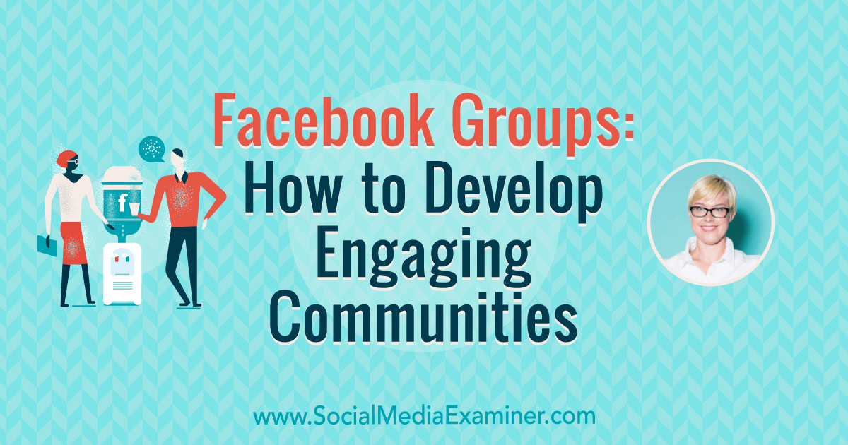 Facebook Groups: How to Develop Engaging Communities