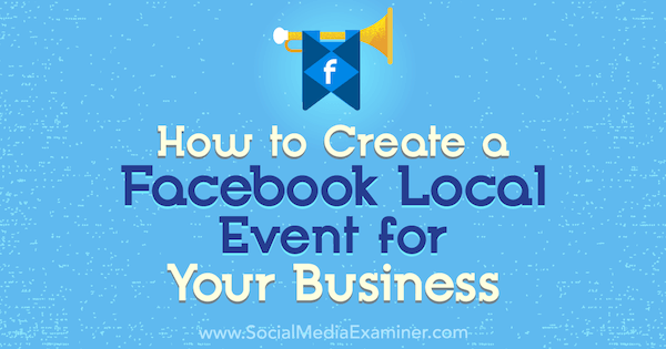How to Create a Facebook Local Event for Your Business by Taylor Hulyksmith on Social Media Examiner.