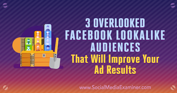 3 Overlooked Facebook Lookalike Audiences That Will Improve Your Ad Results by Jordan Bucknell on Social Media Examiner.