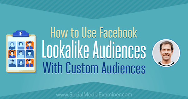 How to Use Facebook Lookalike Audiences With Custom Audiences featuring insights from Rick Mulready on the Social Media Marketing Podcast.