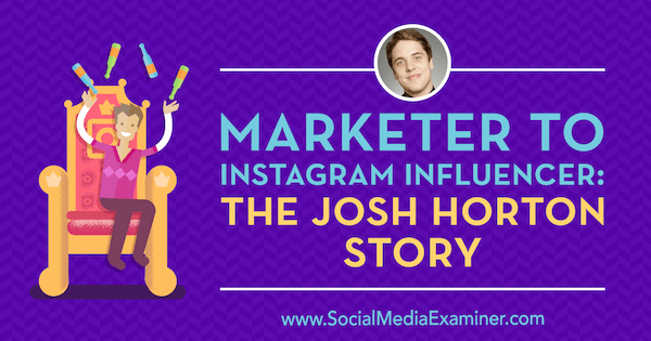 Marketer to Instagram Influencer: The Josh Horton Story featuring insights from Josh Horton on the Social Media Marketing Podcast.