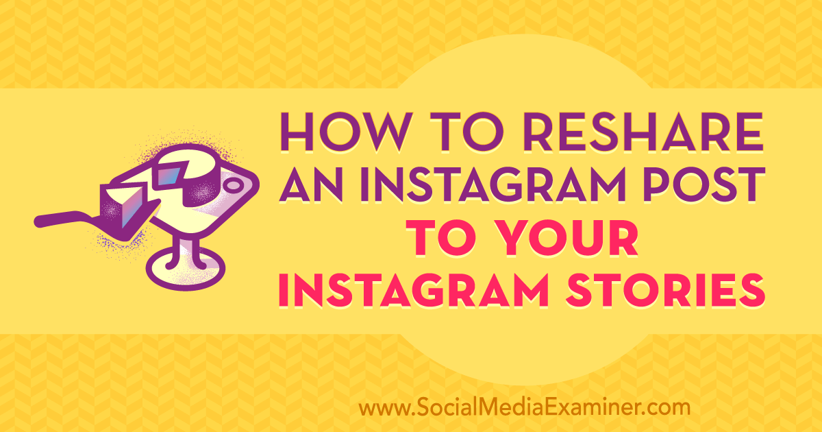 How To Reshare An Instagram Post To Your Instagram Stories Social Media Examiner