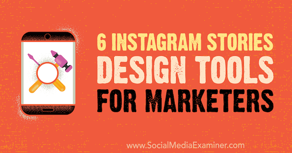 6 Instagram Stories Design Tools for Marketers by Caitlin Hughes on Social Media Examiner.