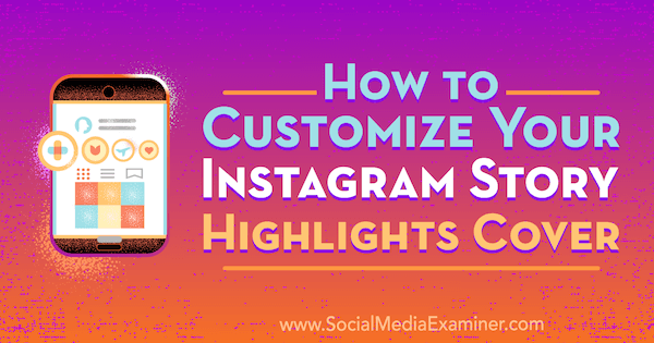 How to Customize Your Instagram Story Highlights Cover by Tammy Cannon on Social Media Examiner.