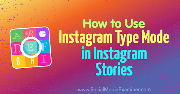 Use Type Mode to add colors, fonts, and backgrounds to Instagram Stories.