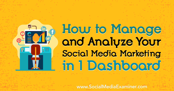 How to Manage and Analyze Your Social Media Marketing in 1 Dashboard by Mitt Ray on Social Media Examiner.