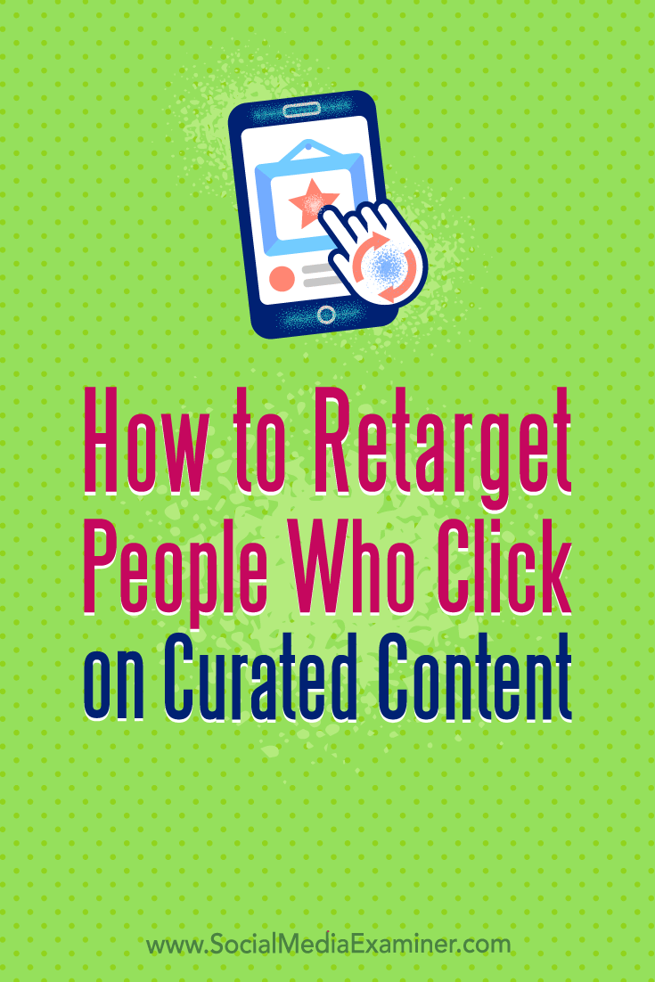 Discover two ways to retarget people who click links to content you share, whether the links are to your content or curated content.