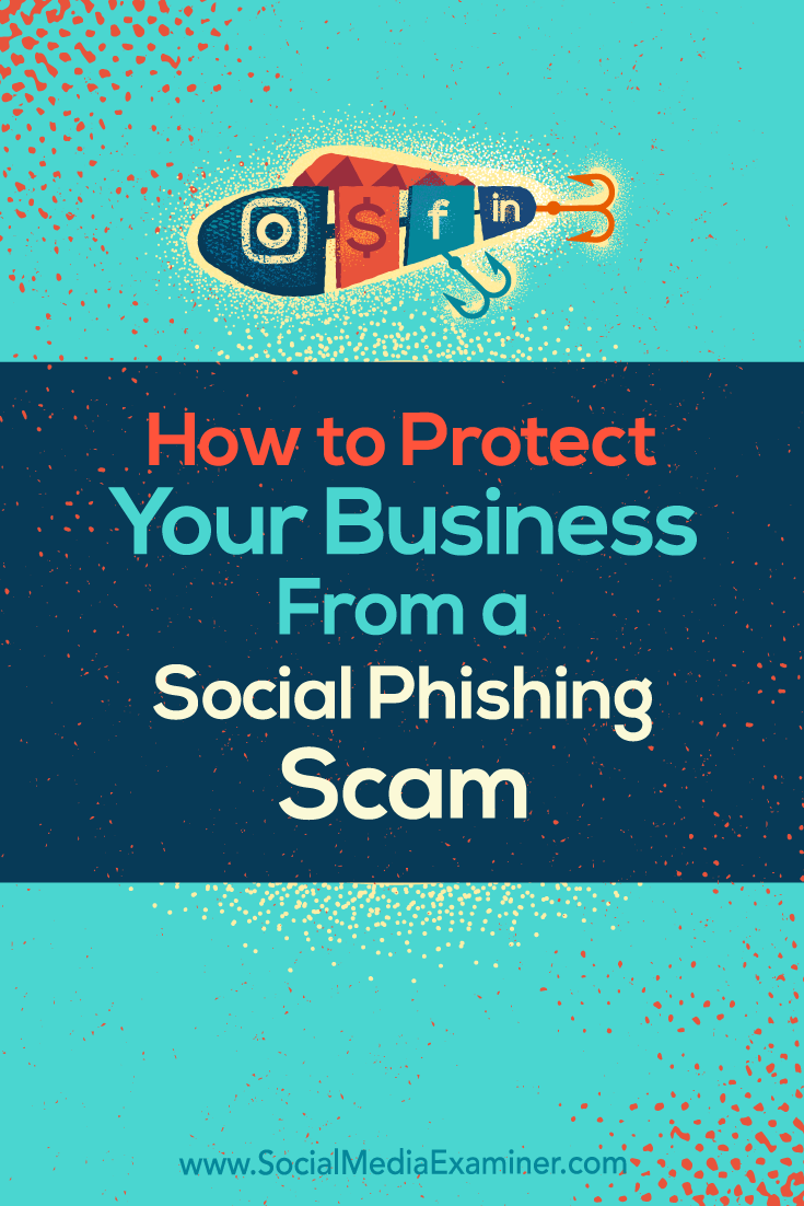 Discover four ways to protect your business from a social phishing attack and respond if someone pretends to be you on social media.
