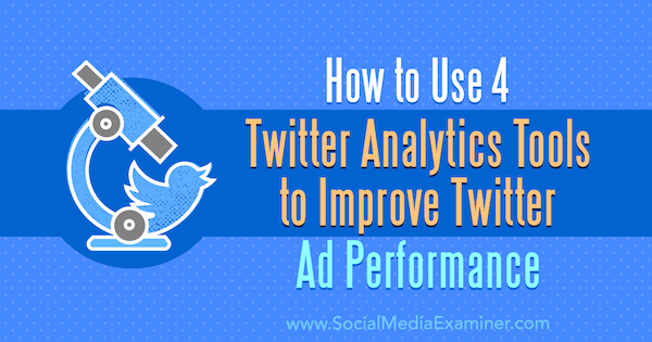 How to Use 4 Twitter Analytics Tools to Improve Twitter Ad Performance by Dev Sharma on Social Media Examiner.