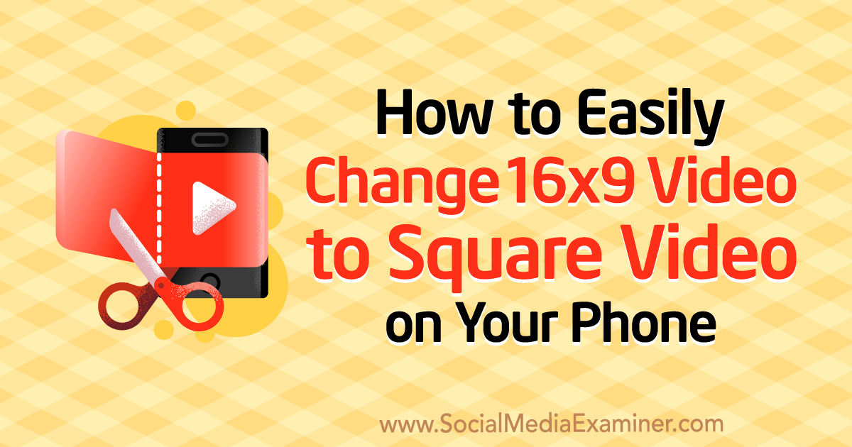 How to Easily Change 16x9 Video to Square Video on Your
