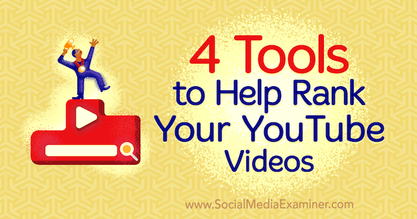 4 Tools to Help Rank Your YouTube Videos by Syed Balkhi on Social Media Examiner.