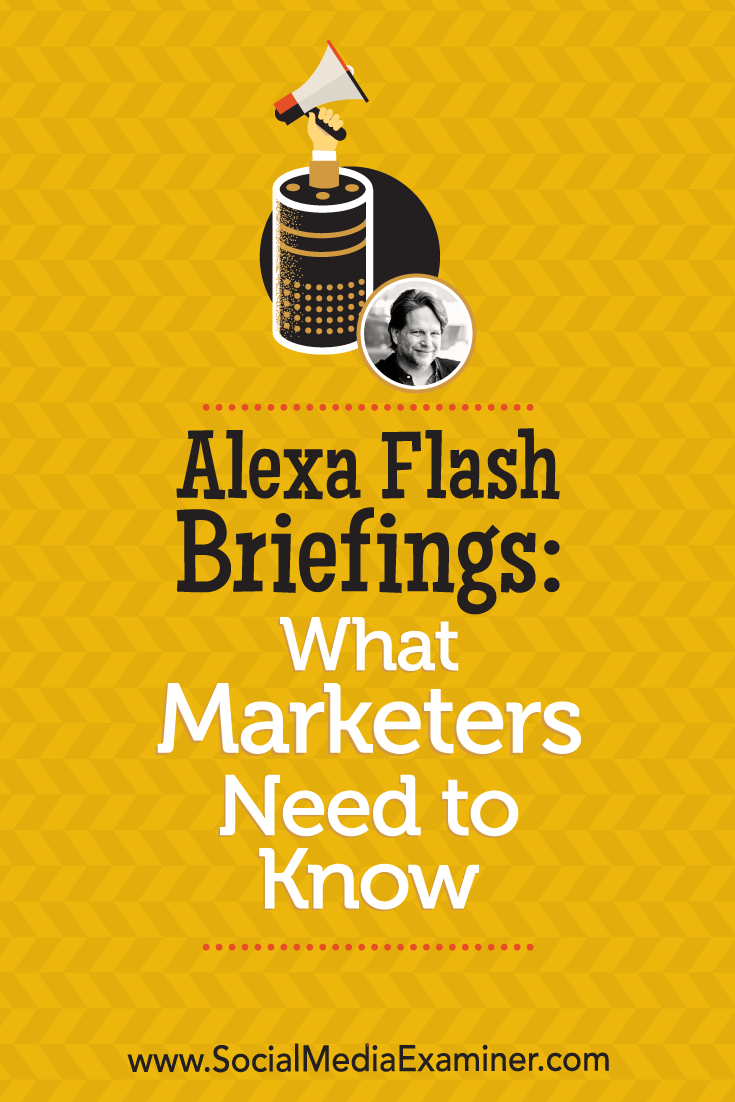 Social Media Marketing Podcast 303. In this episode, explore how to create Alexa flash briefings with Chris Brogan.