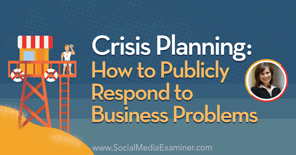 Crisis Planning: How to Publicly Respond to Business Problems featuring insights from Gini Dietrich on the Social Media Marketing Podcast.