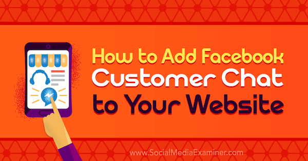 How to Add Facebook Customer Chat to Your Website by Dana Tran on Social Media Examiner.