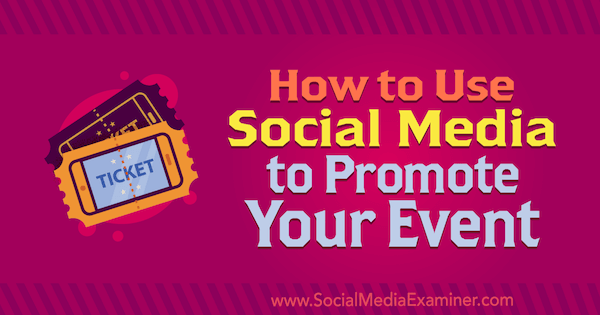 How to Use Social Media to Promote Your Event by Niki Lancaster on Social Media Examiner.