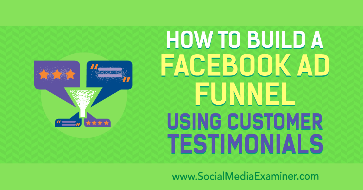 How to Build a Facebook Ad Funnel Using Customer Testimonials