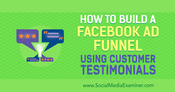 How to Build a Facebook Ad Funnel Using Customer Testimonials by Abhishek Suneri on Social Media Examiner.