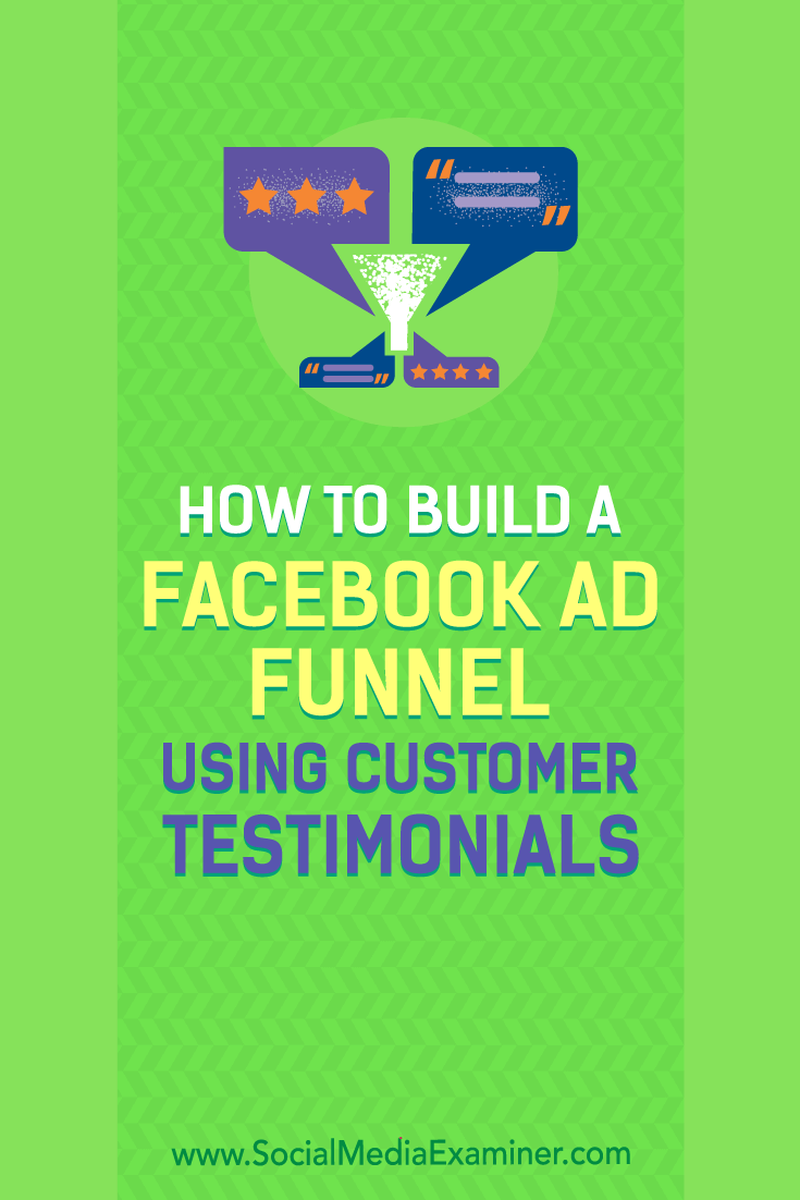 Learn how to create a Facebook ad funnel using case studies and customer testimonials.