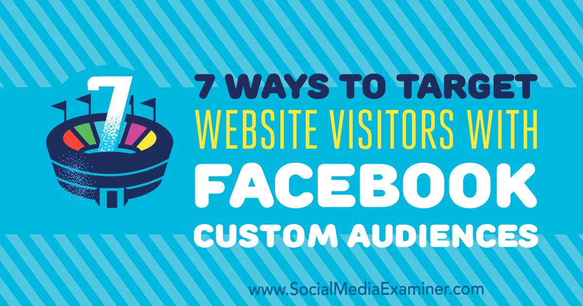 7 Ways to Target Website Visitors With Facebook Custom Audiences
