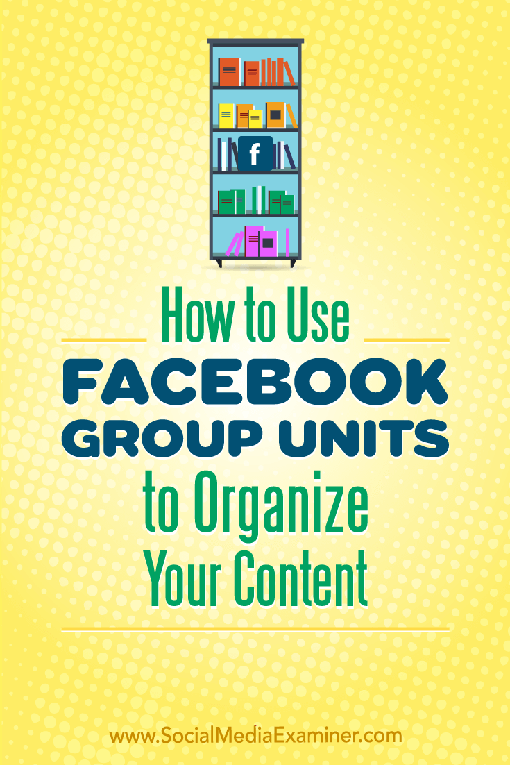 Discover how to create and use units to organize the content and resources available in your Facebook group.