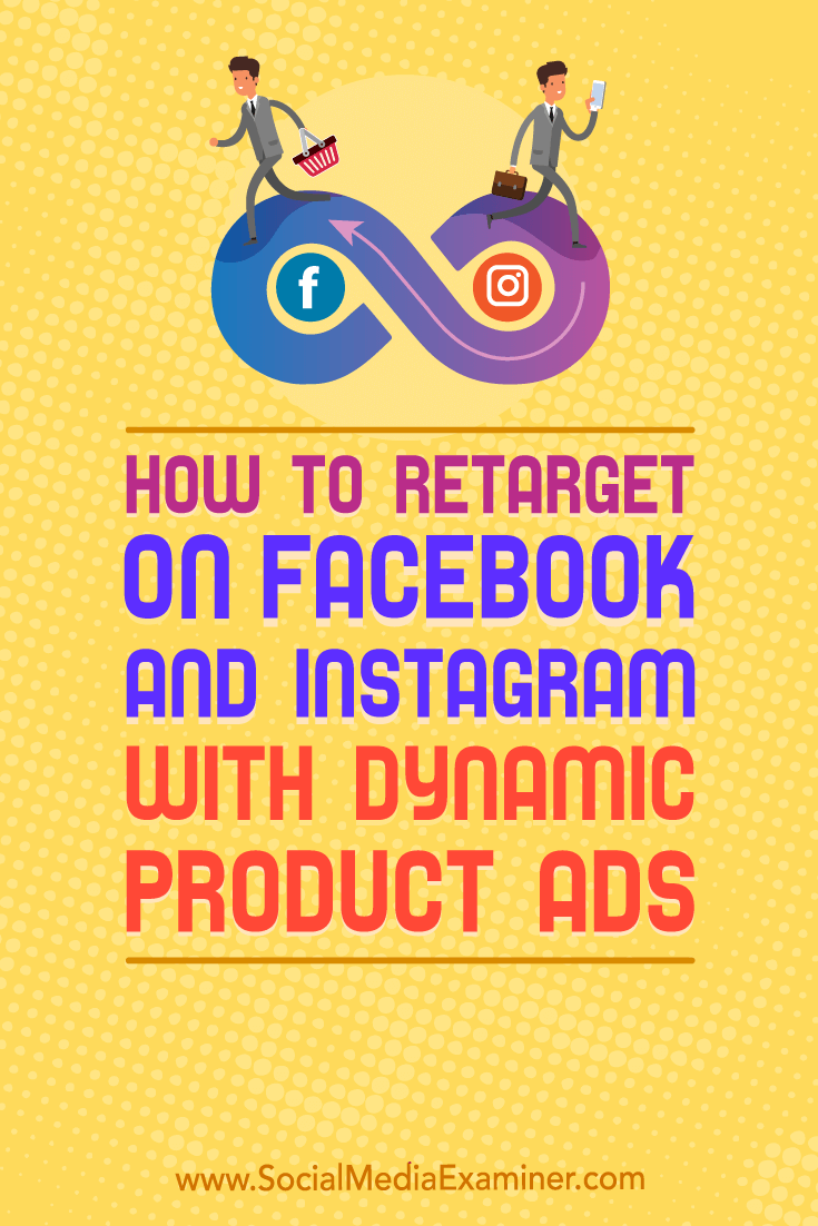 Learn how to retarget website visitors with ads for products they viewed but didn\'t purchase, via dynamic product ads for Instagram and Facebook.