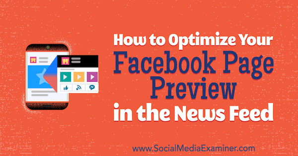 How to Optimize Your Facebook Page Preview in the News Feed by Kristi Hines on Social Media Examiner.