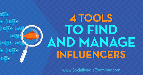 4 Tools to Find and Manage Influencers by Bill Widmer on Social Media Examiner.