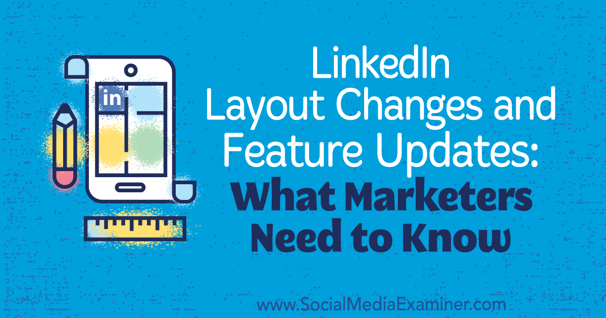 LinkedIn Layout Changes and Feature Updates: What Marketers Need to Know