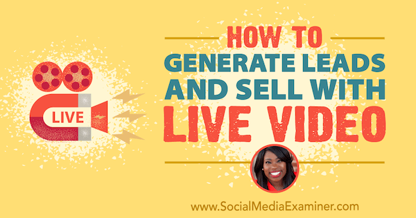 How to Generate Leads and Sell With Live Video featuring insights from Nicole Walters on the Social Media Marketing Podcast.