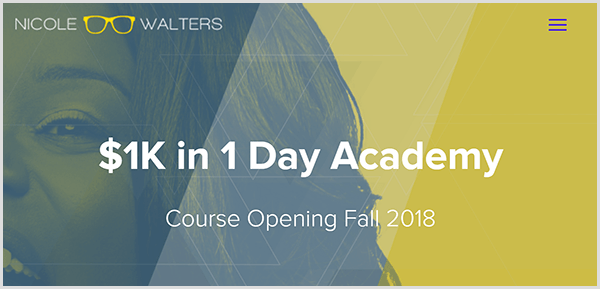 Nicole Walters' $1K in 1 Day Academy site has a yellow background with a large, blue single-tone image of Nicole's face. The text $1K in 1 Day Academy Course Opening Fall 2018 appears in a large white font in the center of the page.