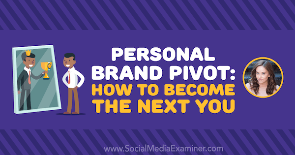 Personal Brand Pivot: How to Become the Next You featuring insights from Amy Landino on the Social Media Marketing Podcast.