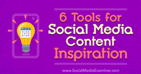 6 Tools for Social Media Content Inspiration by Justin Kerby on Social Media Examiner.