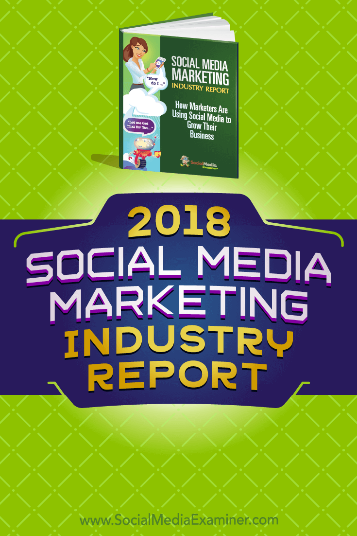 The 2018 Social Media Marketing Industry Report from Social Media Examiner reveals marketers' future plans are with organic & paid social media, & much more.