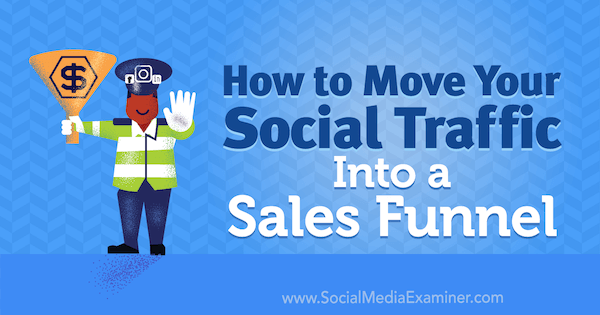 How to Move Your Social Traffic Into a Sales Funnel by Mitt Ray on Social Media Examiner.