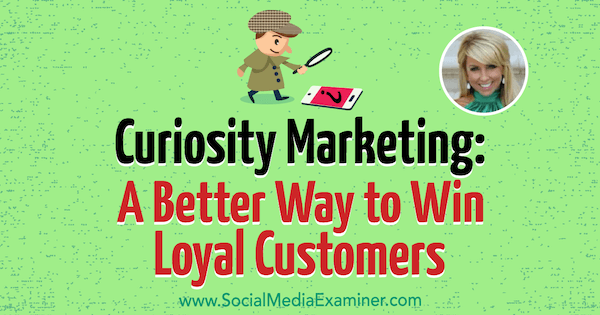 Curiosity Marketing: A Better Way to Win Loyal Customers featuring insights from Chalene Johnson on the Social Media Marketing Podcast.