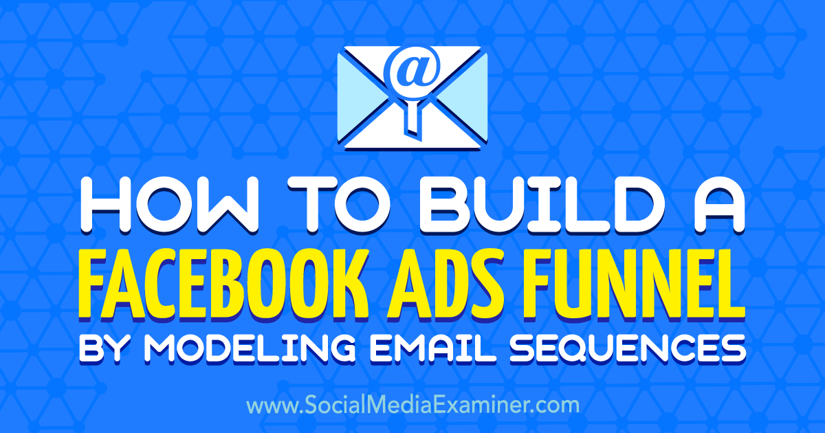 How to Build a Facebook Ads Funnel by Modeling Email Sequences