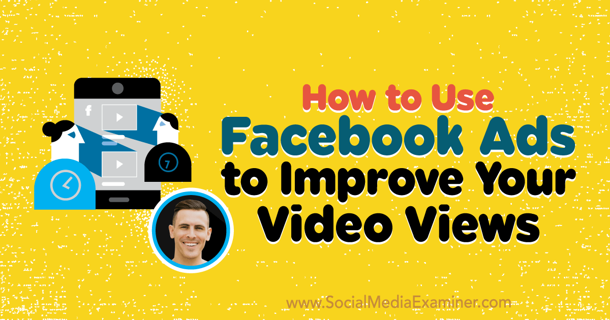 How to Use Facebook Ads to Improve Your Video Views : Social Media