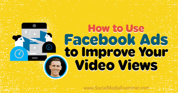 How to Use Facebook Ads to Improve Your Video Views featuring insights from Paul Ramondo on the Social Media Marketing Podcast.