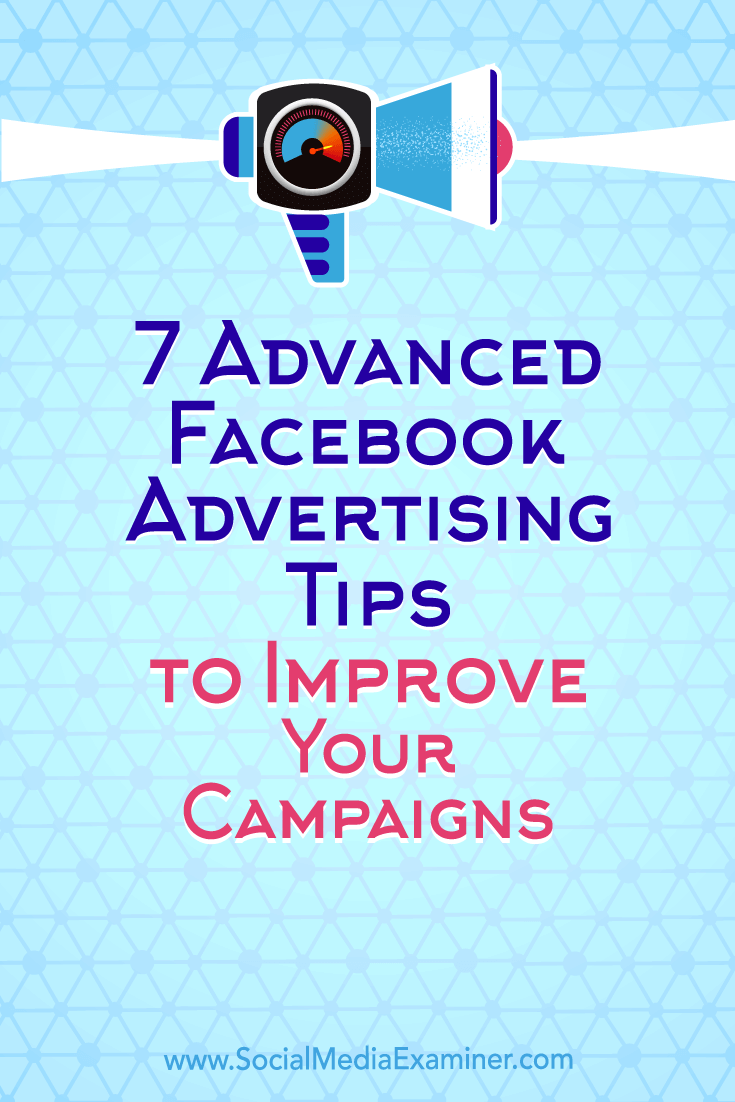Discover seven advanced tips to improve the performance of your Facebook advertising campaigns.